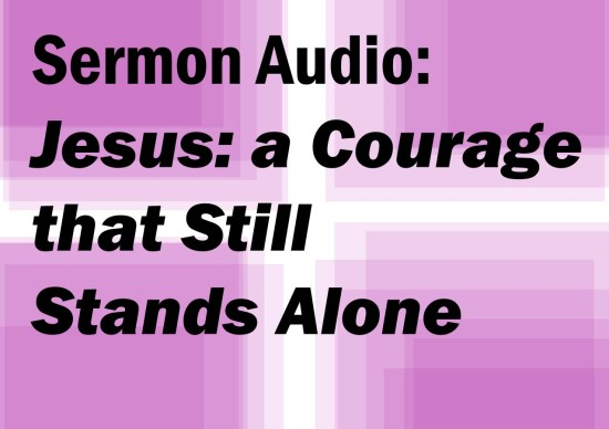 Jesus a courage that still stands alone