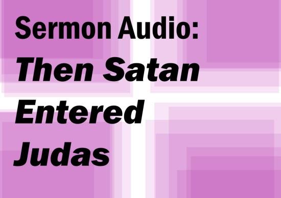 Then Satan Entered Judas